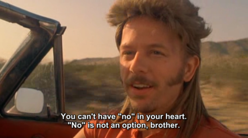 You can't have no in your heart - Joe Dirt